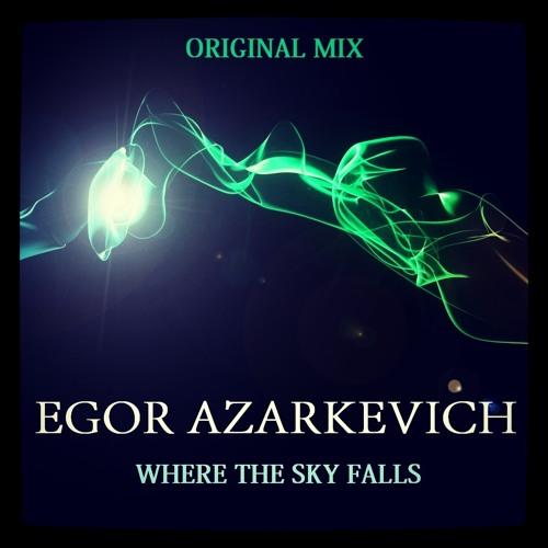 Egor Azarkevich - Where The Sky Falls (Original Mix)