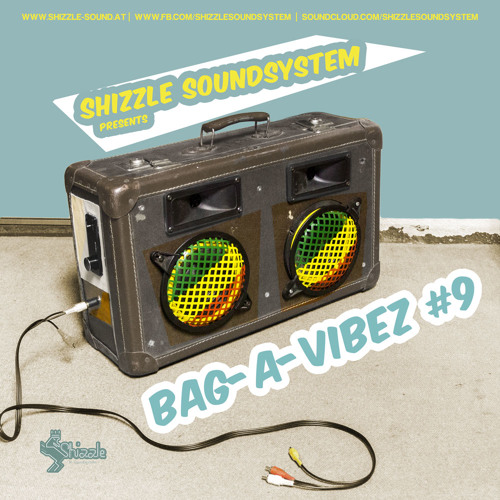 Shizzle Soundsystem - Bag-A-Vibez #9 - www.shizzle-sound.at