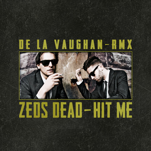 Hit Me by Zeds Dead (De La Vaughan Remix)