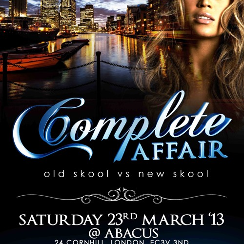 COMPLETE AFFAIR • Sat 23rd March @ Abacus • New Skool Mix by TEEJAY DJ & AARON STIX