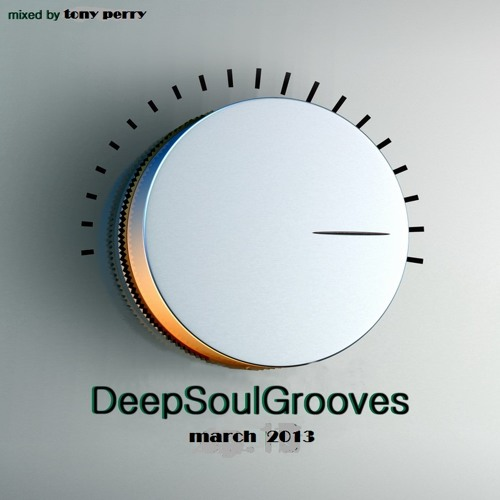 DEEP .. SOULFUL...HOUSE - MIXED BY TONY PERRY MARCH 2013