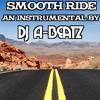 Smooth Ride produced by DJ A-BEATZ