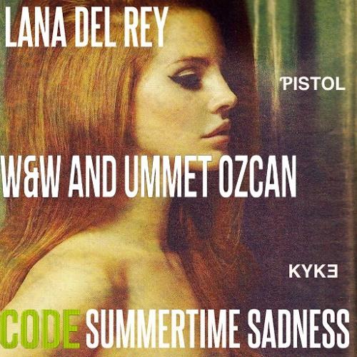 Lana Del Rey vs W&W - Code Summertime Sadness (Pistol & Kyke Mashup)