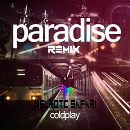 Paradise By Coldplay (Neurotic Safari Remix)