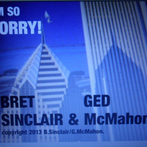 I'M SO SORRY! Written and performed by Ged McMahon & Bret Sinclair c 2013