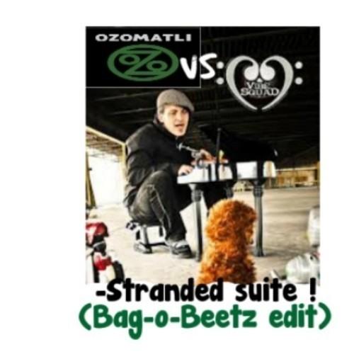 Vibesquad vs Ozomatli- Stranded Suite ( Bag-o-Beetz edit )