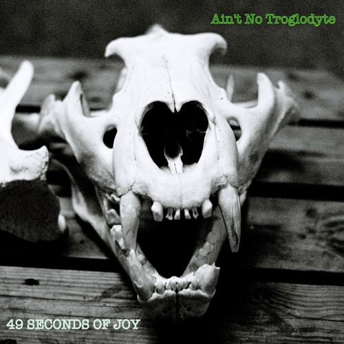 Ain't No Troglodyte