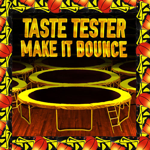 Make it Bounce by Taste Tester