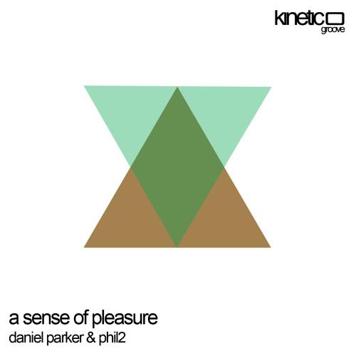 Daniel Parker and Phil2 - A Sense of Pleasure (Stefan Cordery Remix) [Kinetic Groove]
