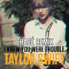 Taylor Swift - I Knew You Were Trouble (Chadé Remix)