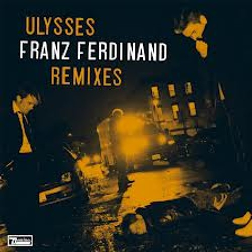 Franz Ferdinand - Ulysses - Beyond The Wizards Sleeve Re-Animation