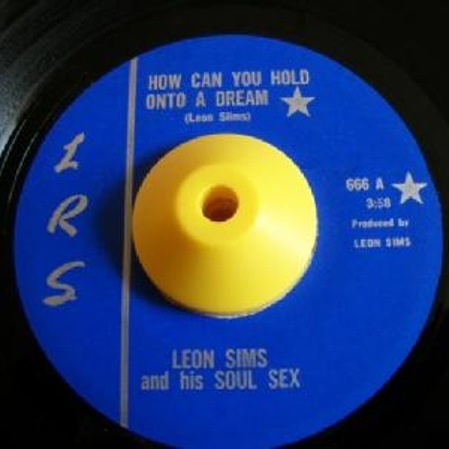 Leon Sims & His Soul Sex - How Can You Hold On To A Dream