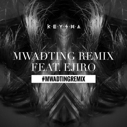 "Mwadting Remix - K.E.Y.S.H.A Feat. Ejiro ""FREE DOWNLOAD"""