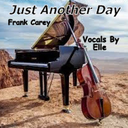 Just Another Day - Frank Carey (Music & Lyrics), Elle (Vocals), Lol Harris (Producer)