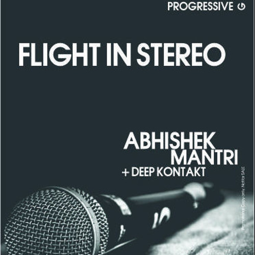 """Flight In Stereo"" Febuary 2013 Progressive Groove Session - Abhishek Mantri N Deep Kontakt"