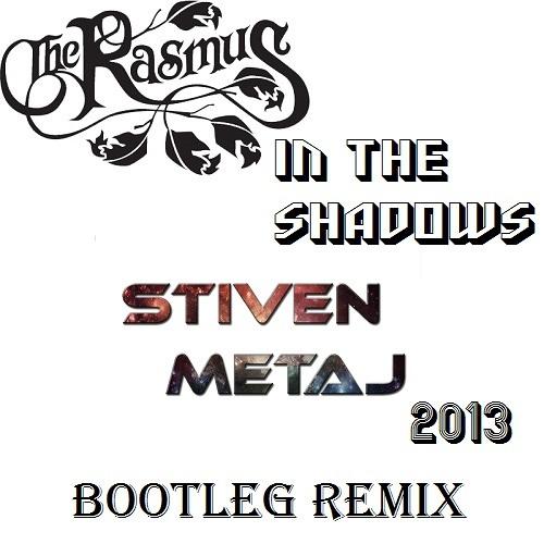 Rasmus - In The Shadows (Stiven Metaj 2013 Bootleg Remix) FREE DOWNLOAD IN DESCRIPTION