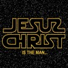 Jesus Christ Is the Man (aka Star Wars Jesus)