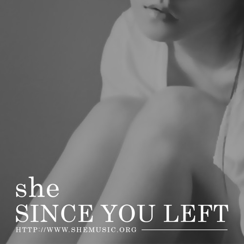 she - Since You Left
