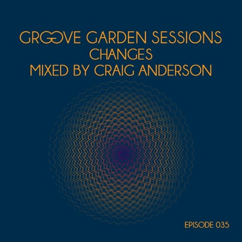 Craig Anderson - Groove Garden Sessions - Changes - Episode 035 - February 2013