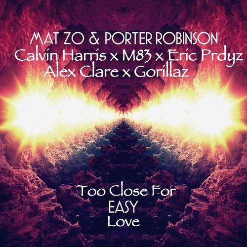Too Close For Easy Love (P.Robinson x Mat Zo x C.Harris x A.Clare x M83 x Prydz x Gorillaz)