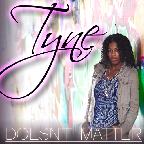 Doesn't Matter feat TyNE