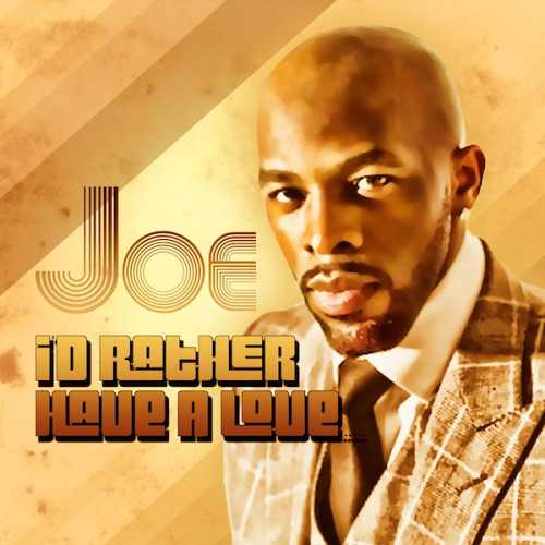 "NEW MUSIC: Joe ""I'd Rather Have Love"""