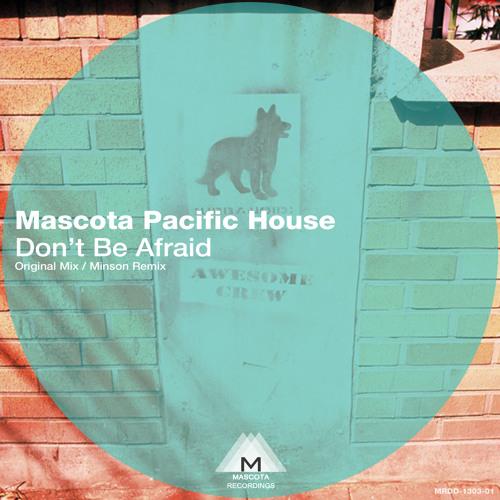 01_Mascota Pacific House - Don't be afraid(Original Mix)_Title Track