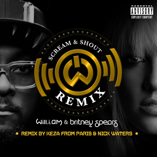 Will.I.Am ft Britney Spears - Sream & Shout (Keza & Nick Waters Remix)