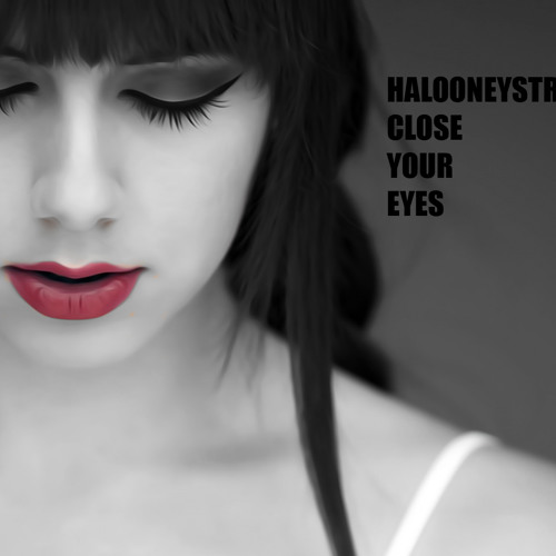HALOONEYSTRIKE - Close Your Eyes