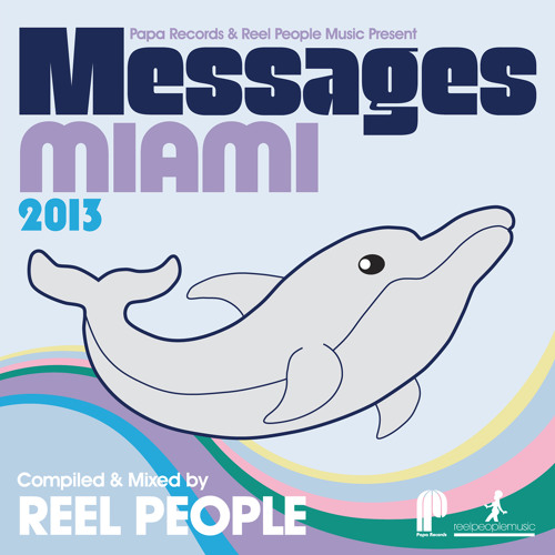 Messages Miami 2013 (Reel People DJ Mix)