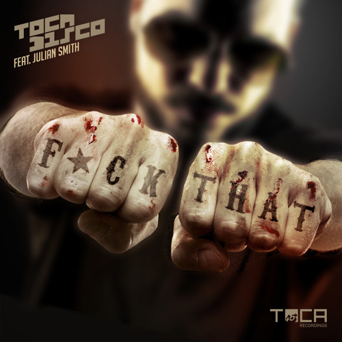 Tocadisco feat Julian Smith - Fuck That
