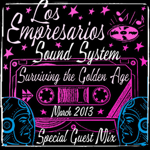 Empresarios - Surviving The Golden Age DJ Mix - March 2013