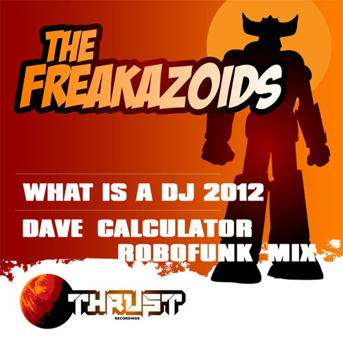The Freakazoids - What is a DJ (Dave Calculator Robofunk mix)