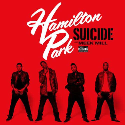 Hamilton Park feat. Meek Mill - Suicide(Explicit)