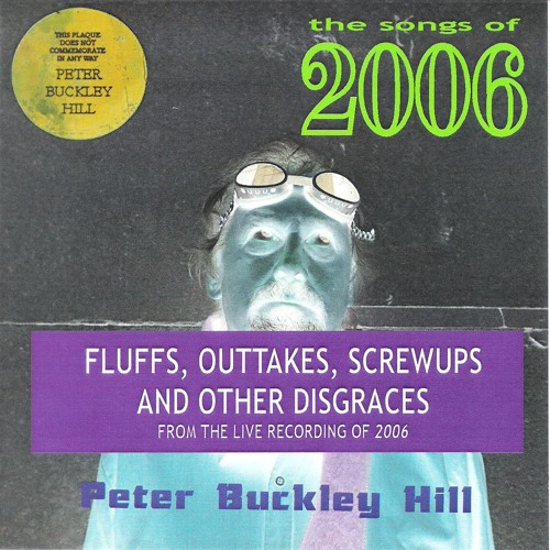 Peter Buckley Hill - Fluffs, Outtakes, Screwups and Other Disgraces From The Songs Of 2006