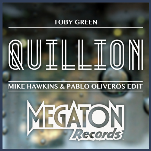 Toby Green - Quillion (Mike Hawkins & Pablo Oliveros Edit)