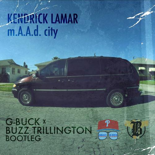 M.A.A.D City (G-Buck X Buzz Trillington bootleg) - Kendrick Lamar