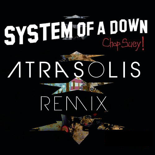 System Of A Down - Chop Suey! (Atrasolis Bootleg Remix)