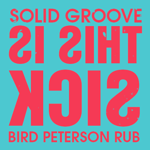 Solid Groove - This Is Sick (Bird Peterson Rub)