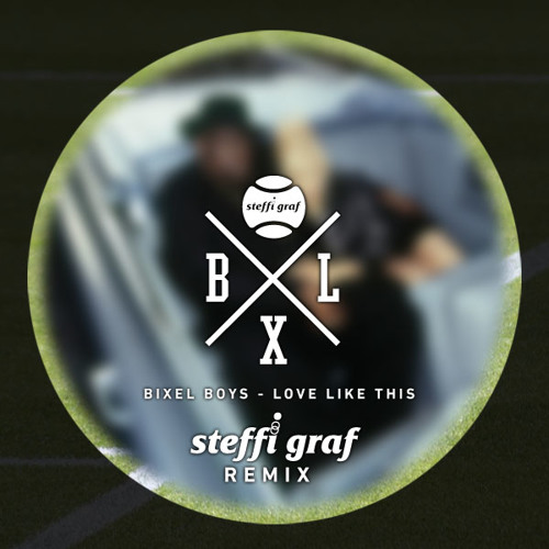 Bixel Boys - Love Like This (Steffi Graf remix)