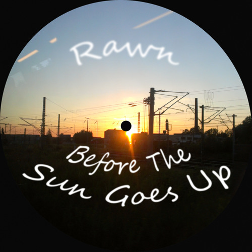 Rawn -- Before The Sun Goes Up
