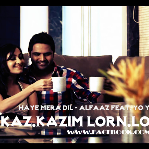 Haye Mera DIL - Alfaaz Feat. Yo Yo Honey Singh ( Kaz Kazim Lorn.Love EdiT )