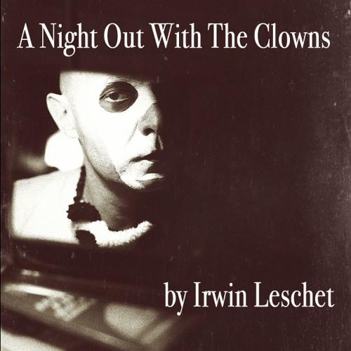 "Irwin Leschet DJ Mix  ""A Night Out With The Clowns"""