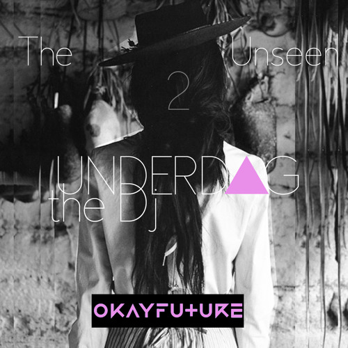 UNDERDOG THE DJ - THE UNSEEN PT. 2 / / Presented by OKAYFUTURE.com