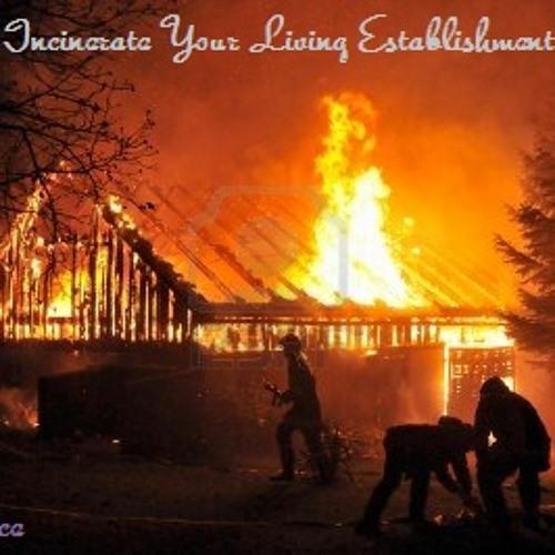 Incinerate Your Living Establishment