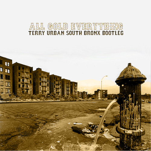 All Gold Everything (Terry Urban South Bronx Bootleg)