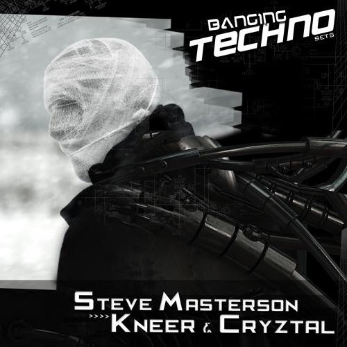 Banging Techno sets 050 >> Steve Masterson // Kneer & Cryztal