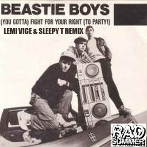 BEASTIE BOYS - FIGHT FOR YOUR RIGHT (LEMI VICE & SLEEPY T REMIX)