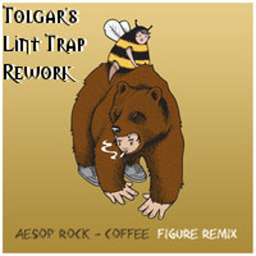 FREE DOWNLOAD: Aesop Rock - Coffee [(Figure Remix) Tolgar's Lint Trap Rework)] 145-170-145bpm