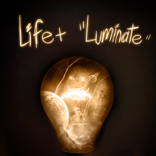 "Life+  ""Luminate"" (original mix)   *Free download*"